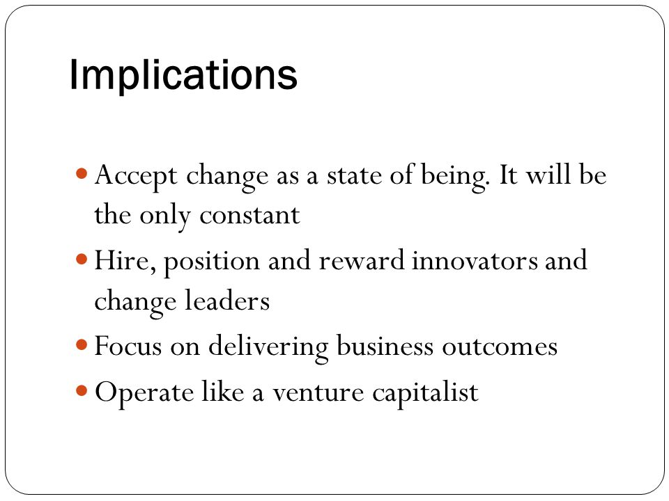 Implications Accept change as a state of being.