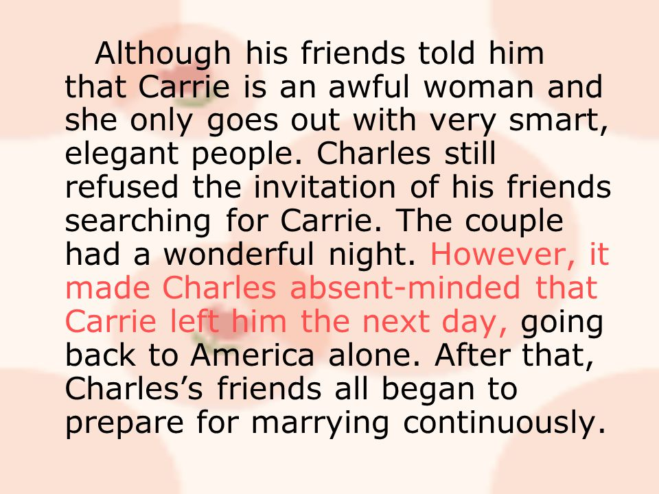 Although his friends told him that Carrie is an awful woman and she only goes out with very smart, elegant people. Charles still refused the invitatio