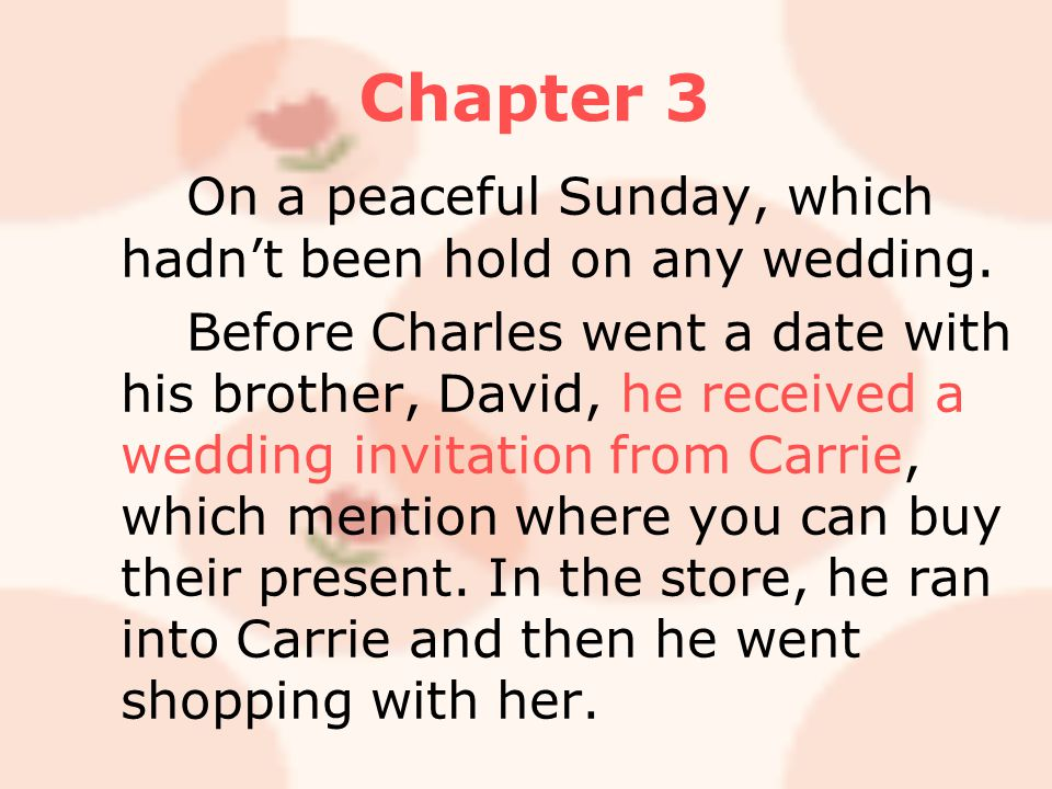 Chapter 3 On a peaceful Sunday, which hadn't been hold on any wedding. Before Charles went a date with his brother, David, he received a wedding invit