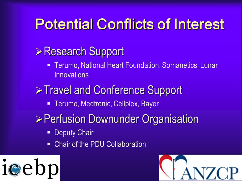 Potential Conflicts of Interest  Research Support  Terumo, National Heart Foundation, Somanetics, Lunar Innovations  Travel and Conference Support  Terumo, Medtronic, Cellplex, Bayer  Perfusion Downunder Organisation  Deputy Chair  Chair of the PDU Collaboration