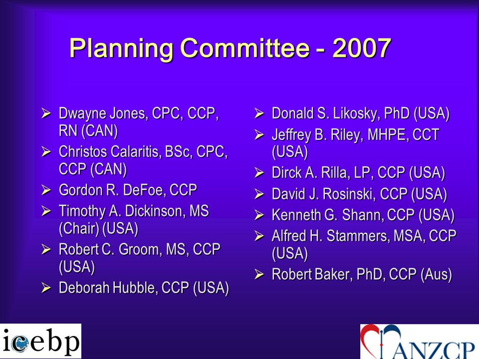 Planning Committee - 2007  Dwayne Jones, CPC, CCP, RN (CAN)  Christos Calaritis, BSc, CPC, CCP (CAN)  Gordon R.