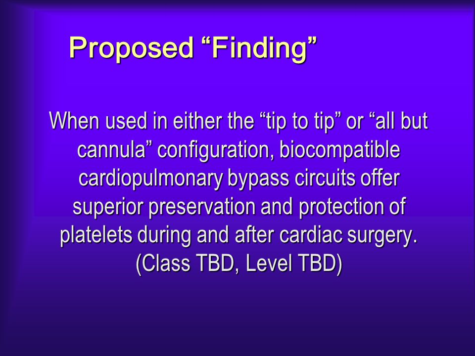 Proposed Finding When used in either the tip to tip or all but cannula configuration, biocompatible cardiopulmonary bypass circuits offer superior preservation and protection of platelets during and after cardiac surgery.