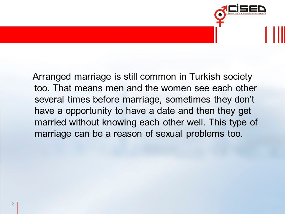 12 Arranged marriage is still common in Turkish society too.