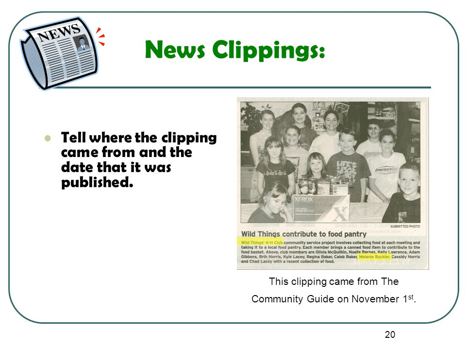 20 News Clippings: Tell where the clipping came from and the date that it was published. This clipping came from The Community Guide on November 1 st.