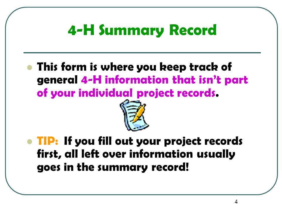 4 4-H Summary Record This form is where you keep track of general 4-H information that isn't part of your individual project records. TIP: If you fill
