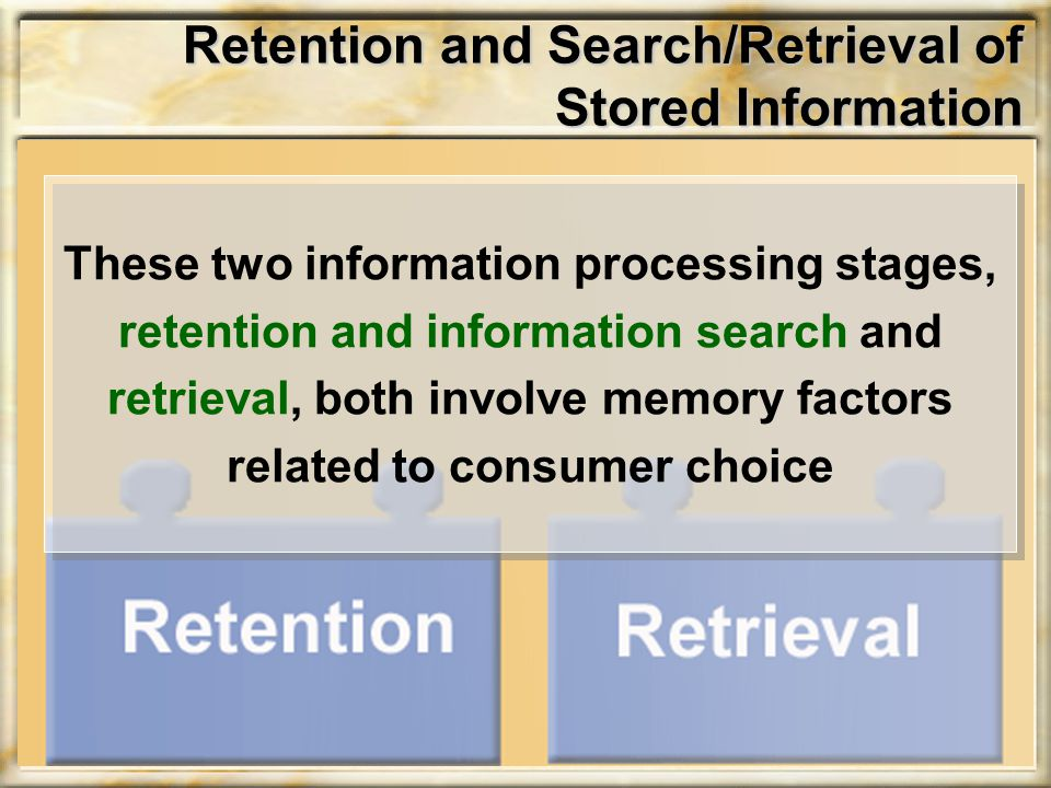 Retention and Search/Retrieval of Stored Information These two information processing stages, retention and information search and retrieval, both inv