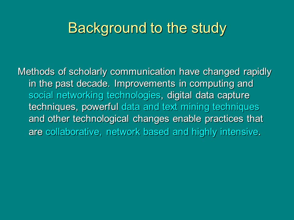 Background to the study Methods of scholarly communication have changed rapidly in the past decade.