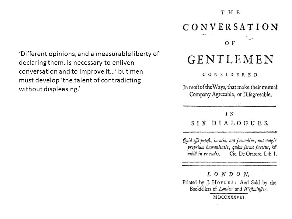 'Different opinions, and a measurable liberty of declaring them, is necessary to enliven conversation and to improve it…' but men must develop 'the ta
