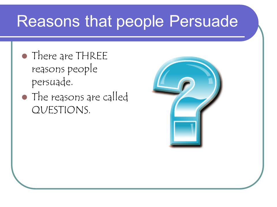 The Process of being Persuaded REASONING: the process of thinking about evidence presented and deciding whether it is good or bad. CONCLUSION: the end
