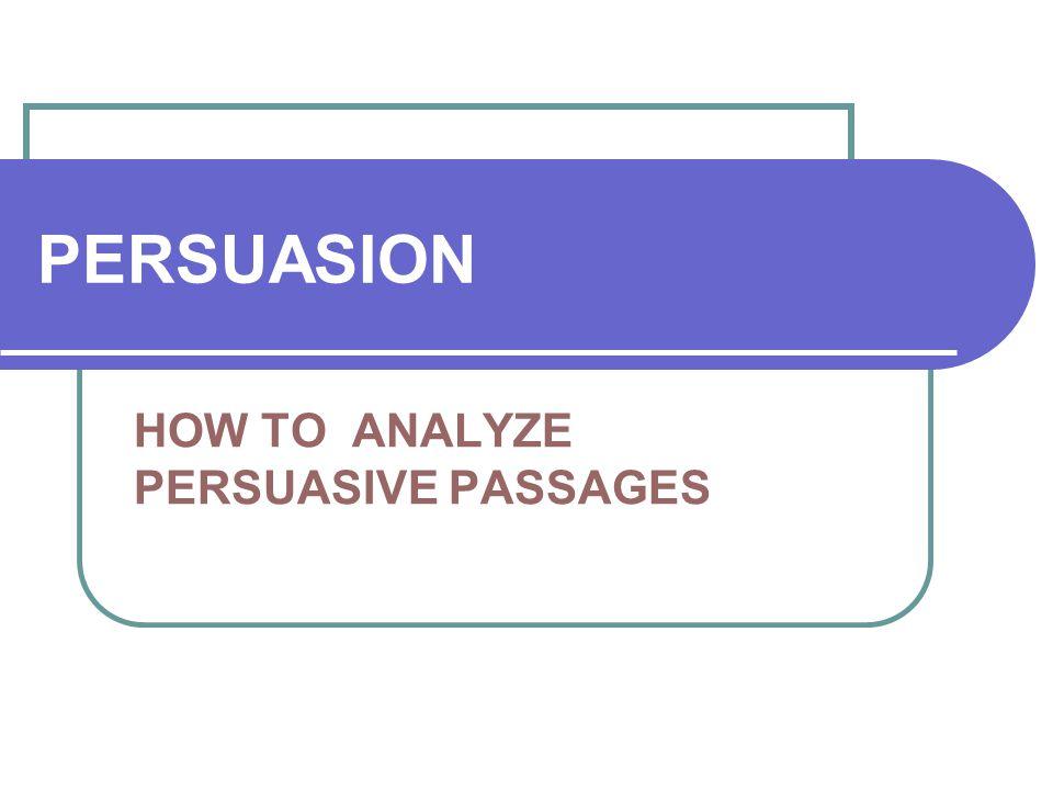 PERSUASION HOW TO ANALYZE PERSUASIVE PASSAGES