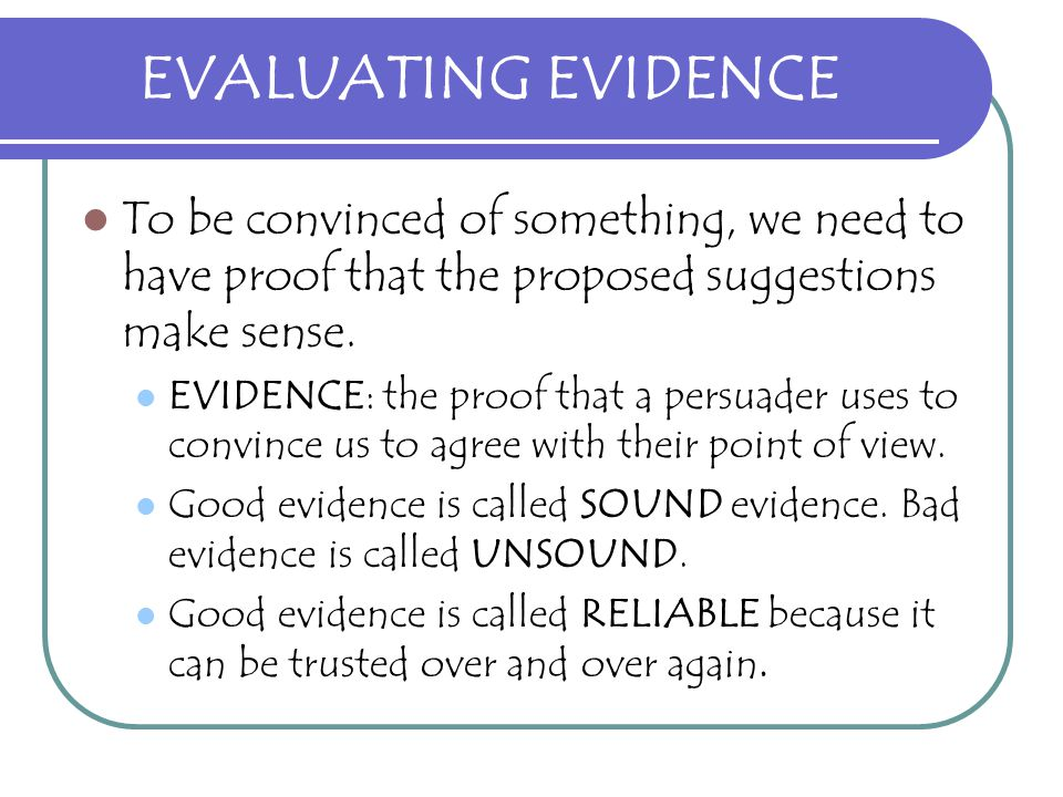 EVALUATING EVIDENCE KNOW THE DIFFERENCE BETWEEN FACTS AND OPINION Facts: Statements that can be proven SCHOOLS WITH VIDEO MONITORS HAVE REPORTED LESS