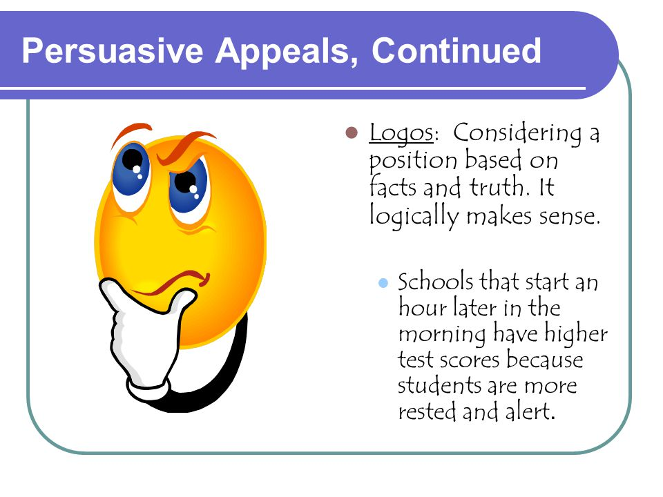 Persuasive Appeals: How we are hooked in Ethos: Using the credibility of the speaker or writer to give support to your position. Credibility: how trus