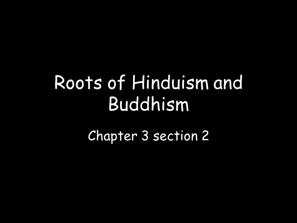 Roots of Hinduism and Buddhism Chapter 3 section 2