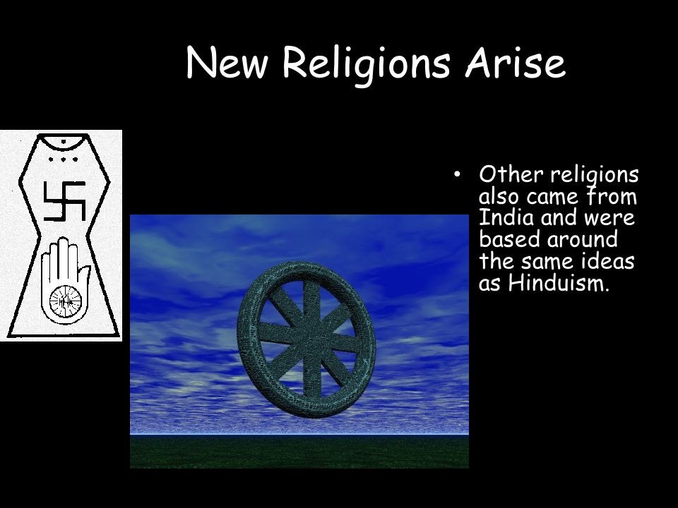 New Religions Arise Other religions also came from India and were based around the same ideas as Hinduism.