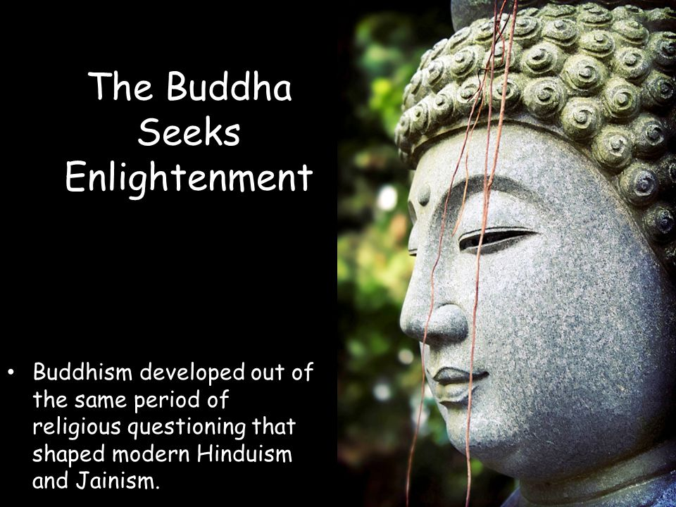 The Buddha Seeks Enlightenment Buddhism developed out of the same period of religious questioning that shaped modern Hinduism and Jainism.