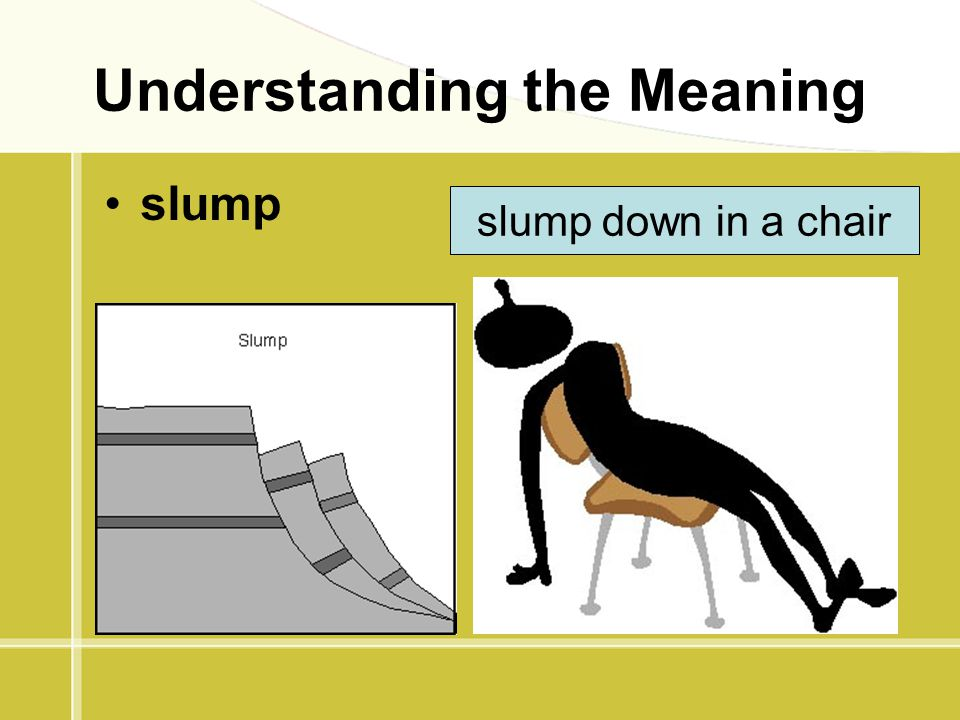 Understanding the Meaning slump slump down in a chair