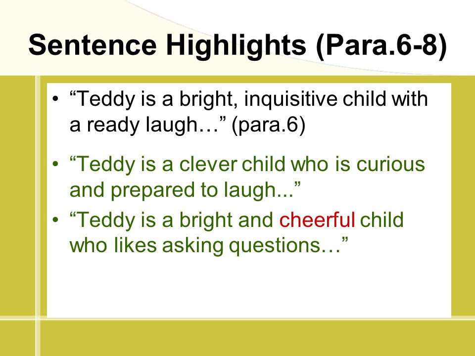 "Sentence Highlights (Para.6-8) ""Teddy is a bright, inquisitive child with a ready laugh…"" (para.6) ""Teddy is a clever child who is curious and prepare"
