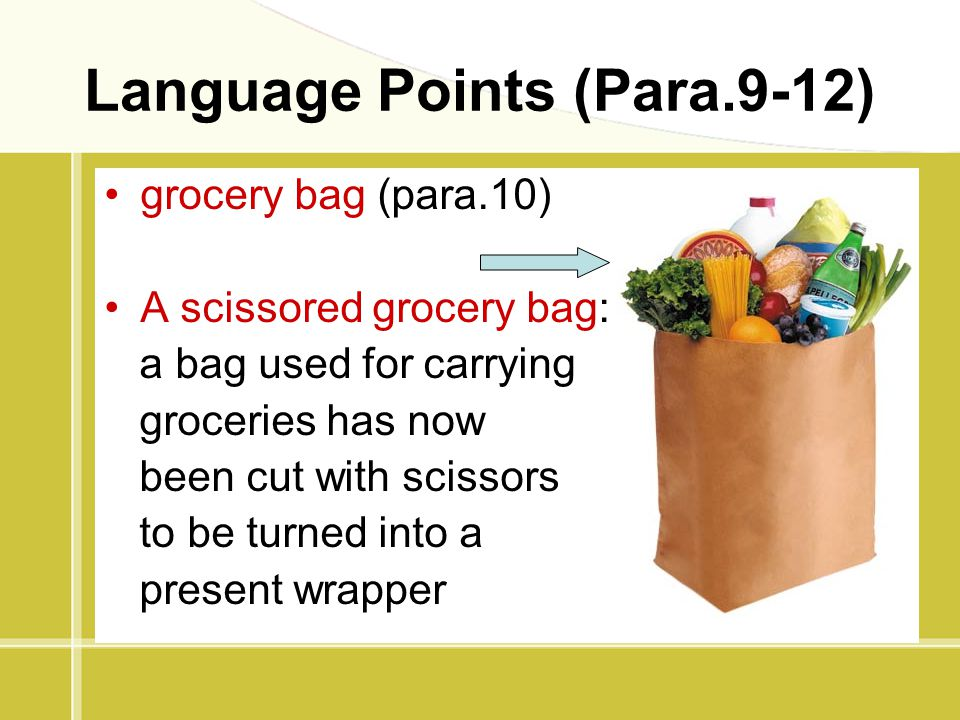 Language Points (Para.9-12) grocery bag (para.10) A scissored grocery bag: a bag used for carrying groceries has now been cut with scissors to be turn