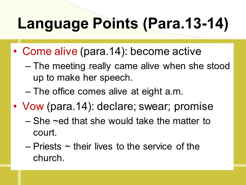 Language Points (Para.13-14) Come alive (para.14): become active –The meeting really came alive when she stood up to make her speech. –The office come