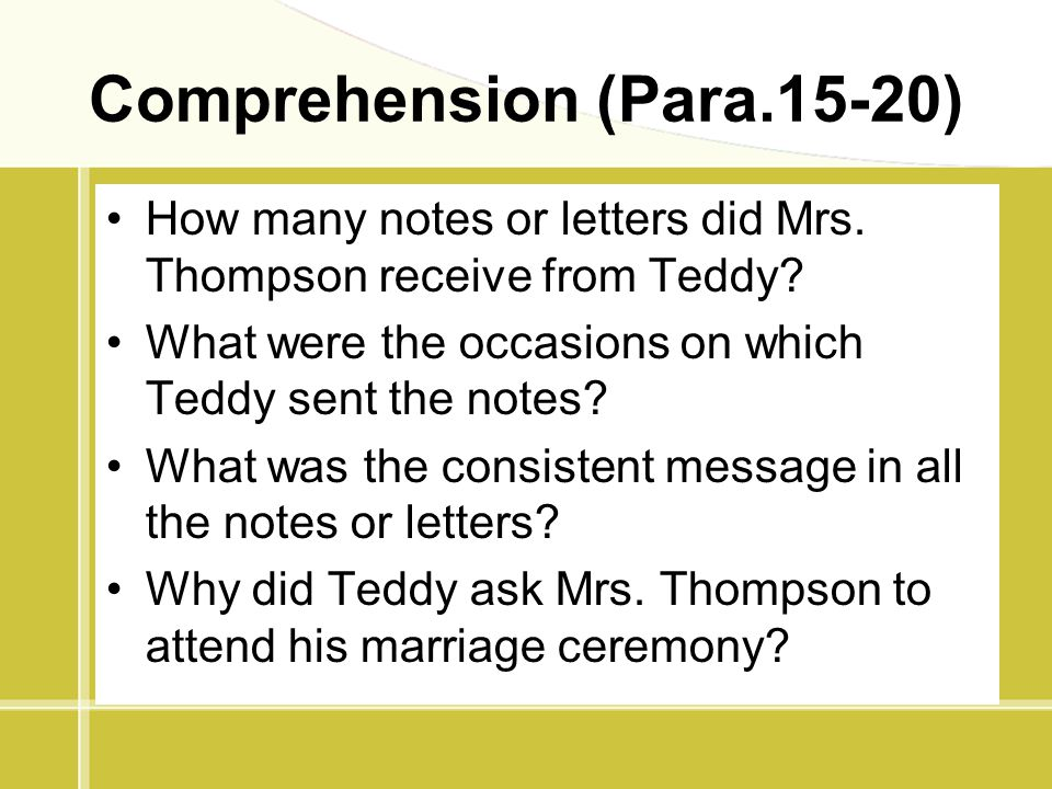 Comprehension (Para.15-20) How many notes or letters did Mrs. Thompson receive from Teddy? What were the occasions on which Teddy sent the notes? What