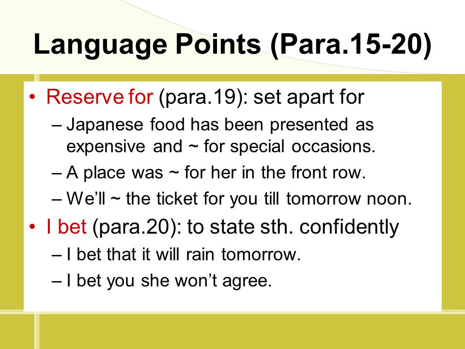 Language Points (Para.15-20) Reserve for (para.19): set apart for –Japanese food has been presented as expensive and ~ for special occasions. –A place