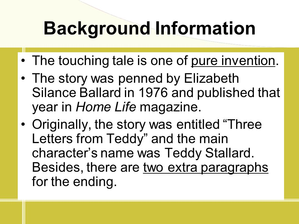 Background Information The touching tale is one of pure invention. The story was penned by Elizabeth Silance Ballard in 1976 and published that year i