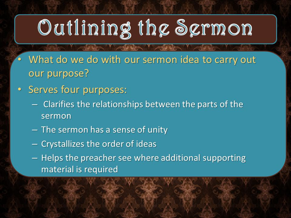 What do we do with our sermon idea to carry out our purpose.