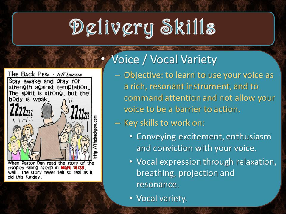 Voice / Vocal Variety Voice / Vocal Variety – Objective: to learn to use your voice as a rich, resonant instrument, and to command attention and not allow your voice to be a barrier to action.