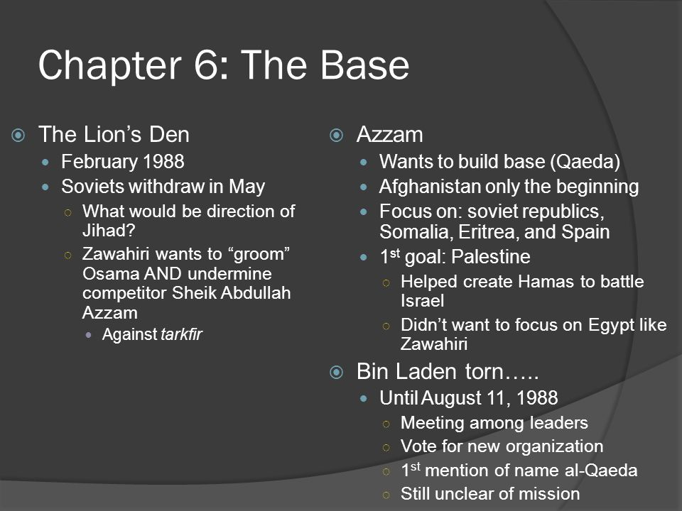 Chapter 6: The Base  The Lion's Den February 1988 Soviets withdraw in May ○ What would be direction of Jihad.