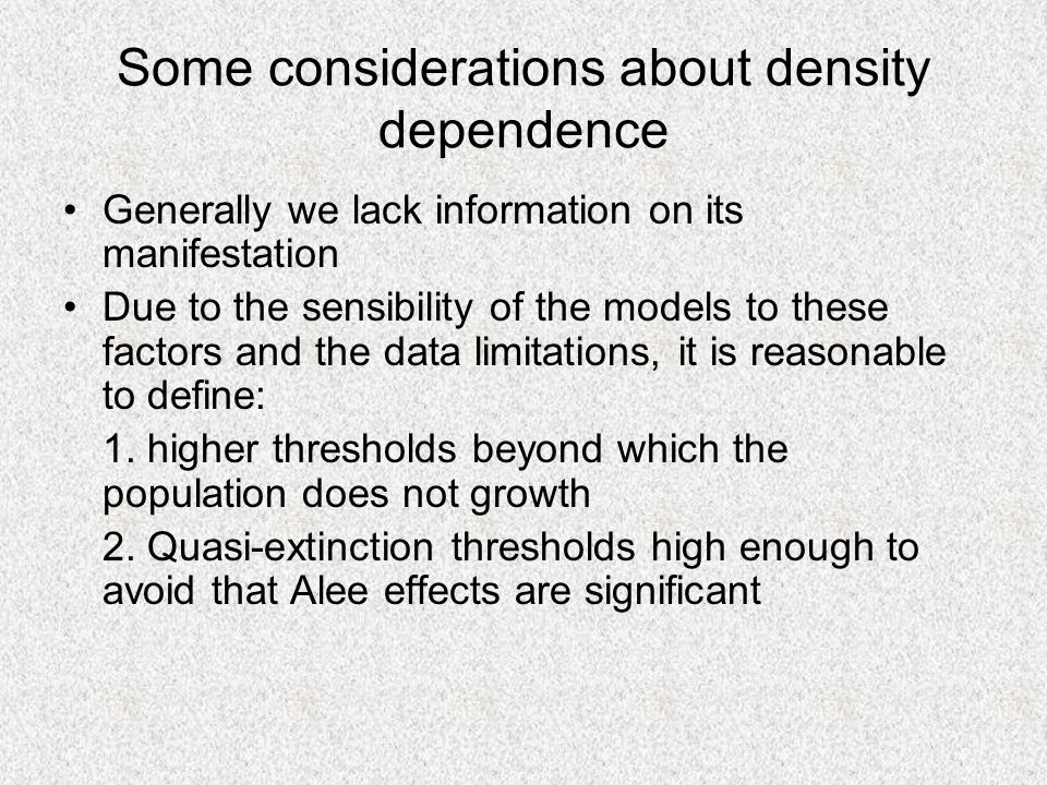 Some considerations about density dependence Generally we lack information on its manifestation Due to the sensibility of the models to these factors and the data limitations, it is reasonable to define: 1.