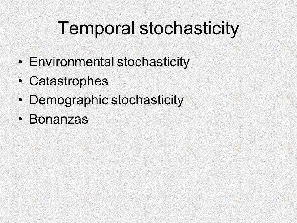 Temporal stochasticity Environmental stochasticity Catastrophes Demographic stochasticity Bonanzas