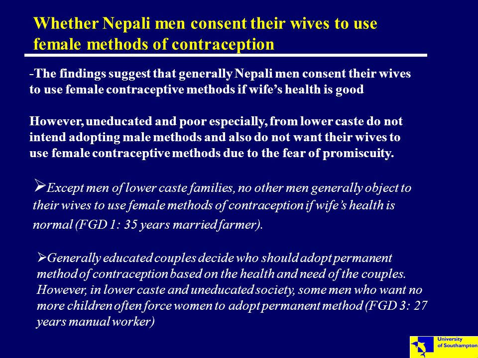  Except men of lower caste families, no other men generally object to their wives to use female methods of contraception if wife's health is normal (FGD 1: 35 years married farmer).