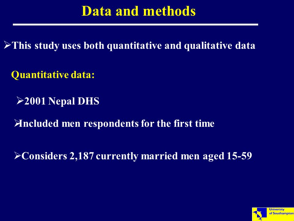 Data and methods  This study uses both quantitative and qualitative data  Considers 2,187 currently married men aged 15-59  2001 Nepal DHS Quantitative data:  Included men respondents for the first time