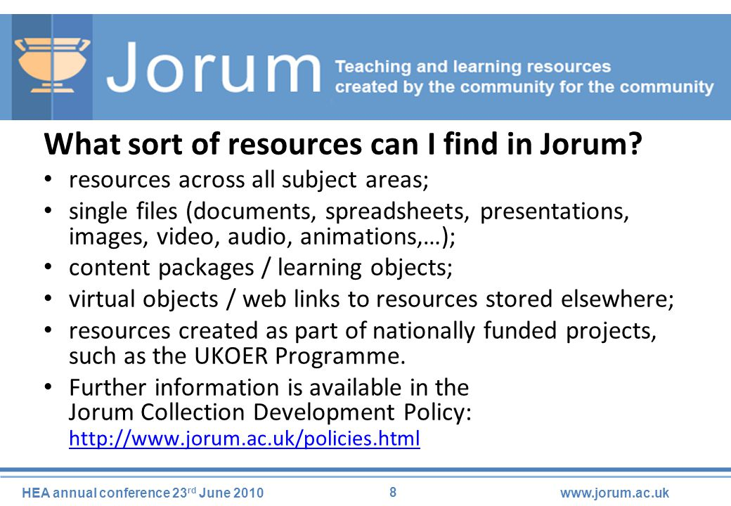 8 HEA annual conference 23 rd June 2010www.jorum.ac.uk What sort of resources can I find in Jorum.