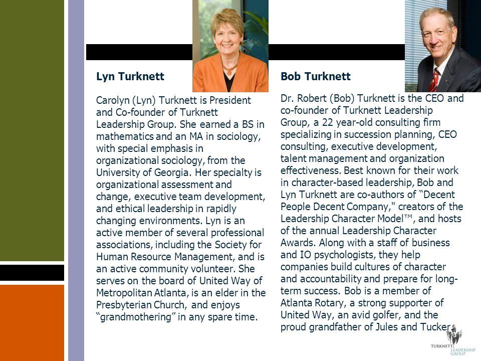 Lyn Turknett Carolyn (Lyn) Turknett is President and Co-founder of Turknett Leadership Group.