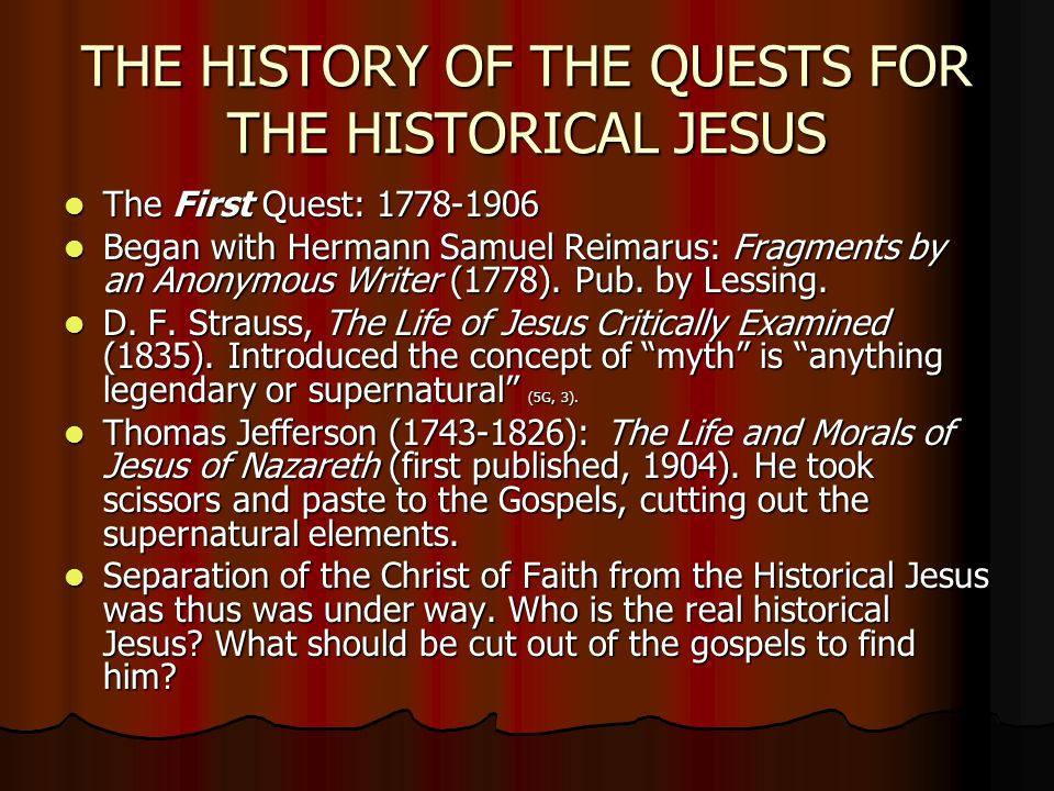 THE HISTORY OF THE QUESTS FOR THE HISTORICAL JESUS The First Quest: 1778-1906 The First Quest: 1778-1906 Began with Hermann Samuel Reimarus: Fragments