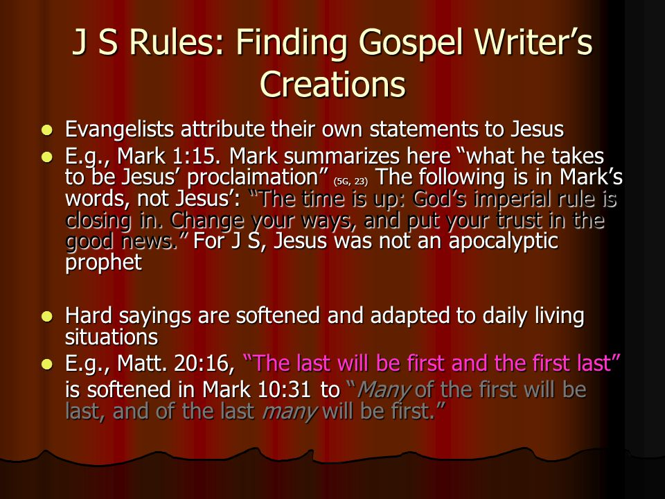 J S Rules: Finding Gospel Writer's Creations Evangelists attribute their own statements to Jesus Evangelists attribute their own statements to Jesus E