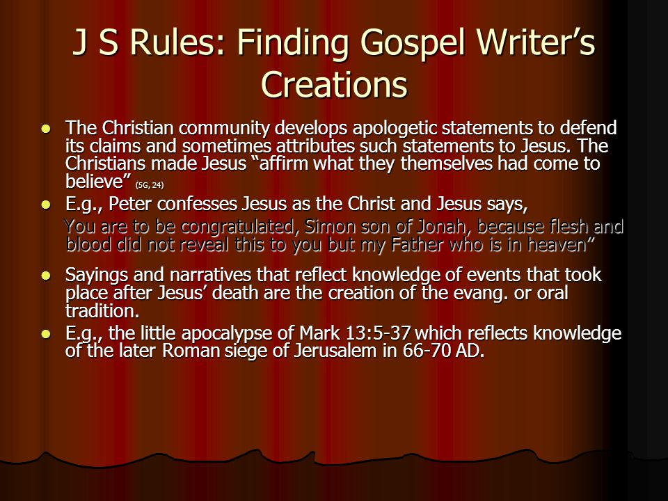 J S Rules: Finding Gospel Writer's Creations The Christian community develops apologetic statements to defend its claims and sometimes attributes such statements to Jesus.