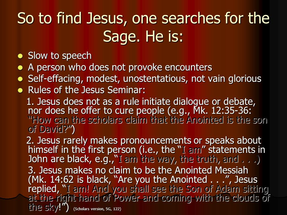 So to find Jesus, one searches for the Sage. He is: Slow to speech Slow to speech A person who does not provoke encounters A person who does not provo