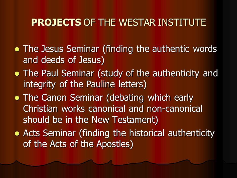 THE JESUS SEMINAR REPRESENTATION Represents the radical left fringe of biblical criticism.