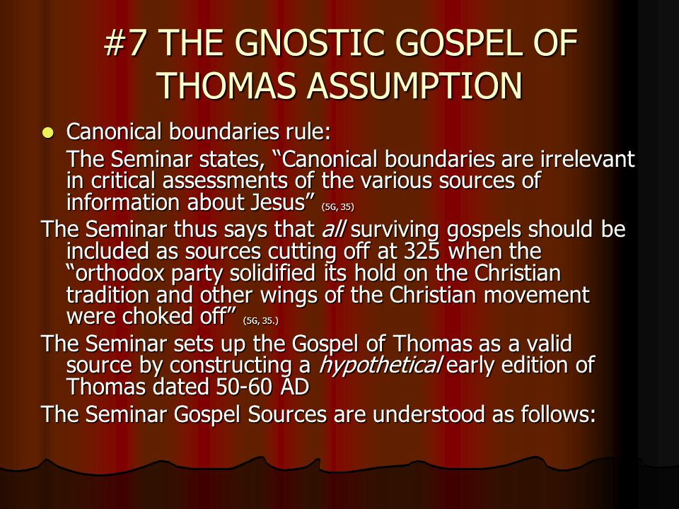 "#7 THE GNOSTIC GOSPEL OF THOMAS ASSUMPTION Canonical boundaries rule: Canonical boundaries rule: The Seminar states, ""Canonical boundaries are irrelev"