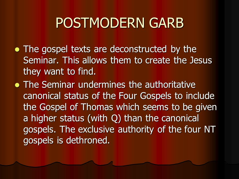 POSTMODERN GARB The gospel texts are deconstructed by the Seminar.