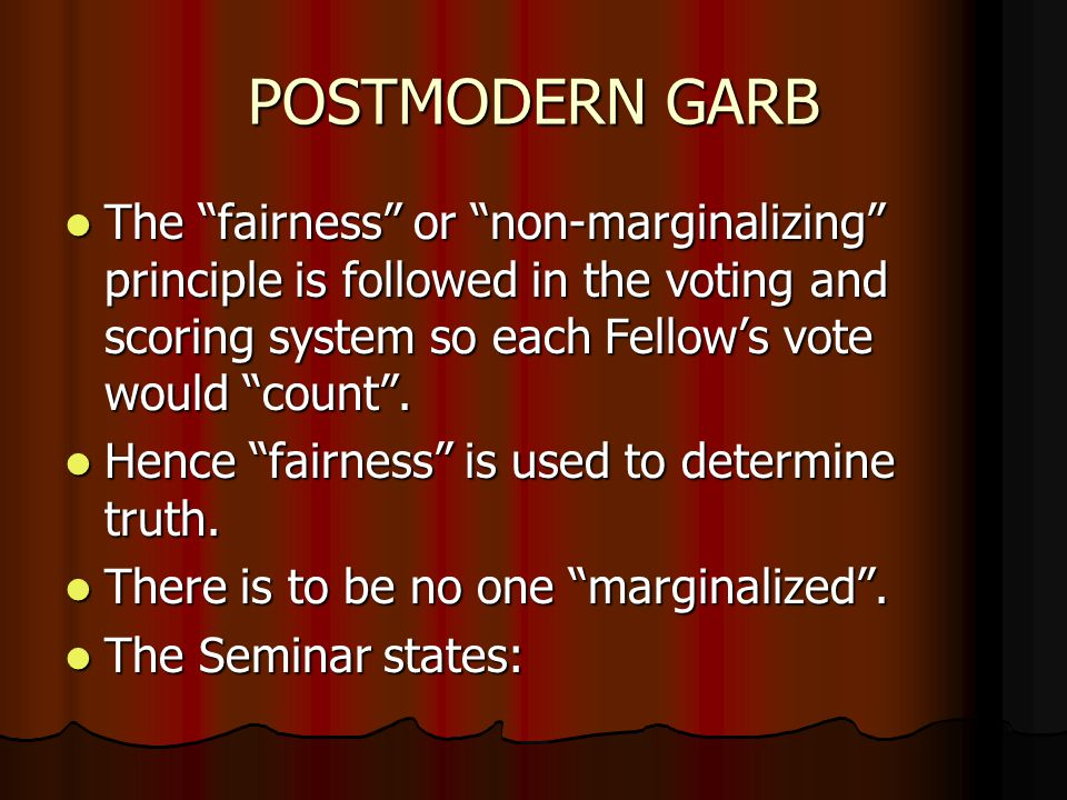 "POSTMODERN GARB The ""fairness"" or ""non-marginalizing"" principle is followed in the voting and scoring system so each Fellow's vote would ""count"". The"