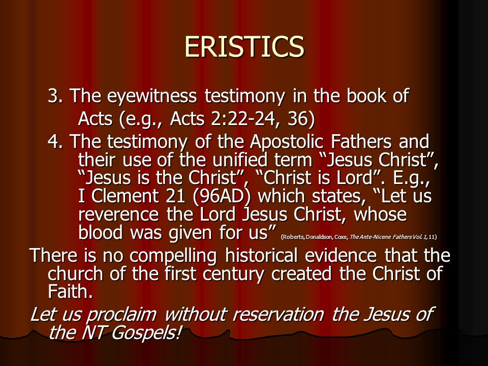 ERISTICS 3. The eyewitness testimony in the book of Acts (e.g., Acts 2:22-24, 36) 4. The testimony of the Apostolic Fathers and their use of the unifi