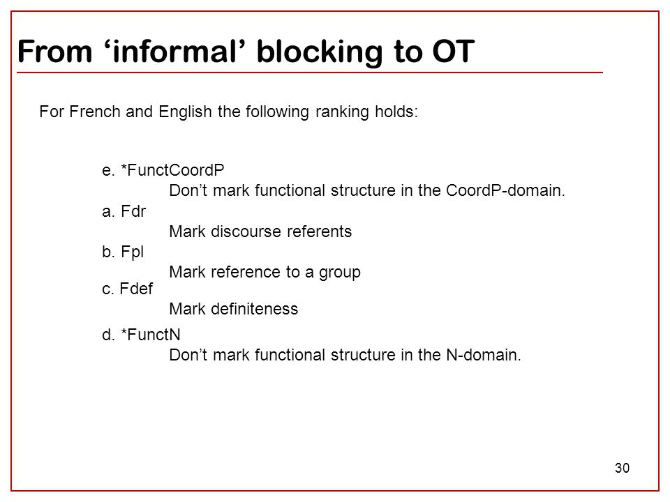 30 From 'informal' blocking to OT a. Fdr Mark discourse referents b. Fpl Mark reference to a group For French and English the following ranking holds: