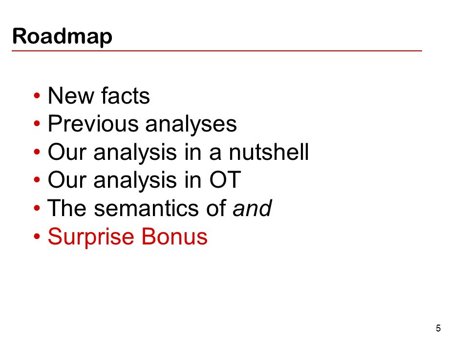 6 New facts Previous analyses Our analysis in a nutshell Our analysis in OT The semantics of and Surprise Bonus Roadmap