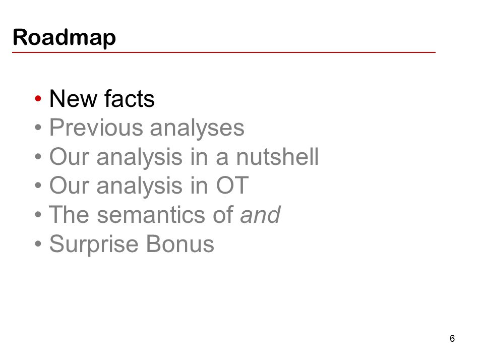 27 New facts Previous analyses Our analysis in a nutshell Our analysis in OT The semantics of and Surprise Bonus Roadmap