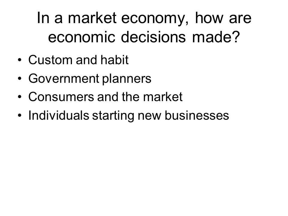 In a market economy, how are economic decisions made? Custom and habit Government planners Consumers and the market Individuals starting new businesse