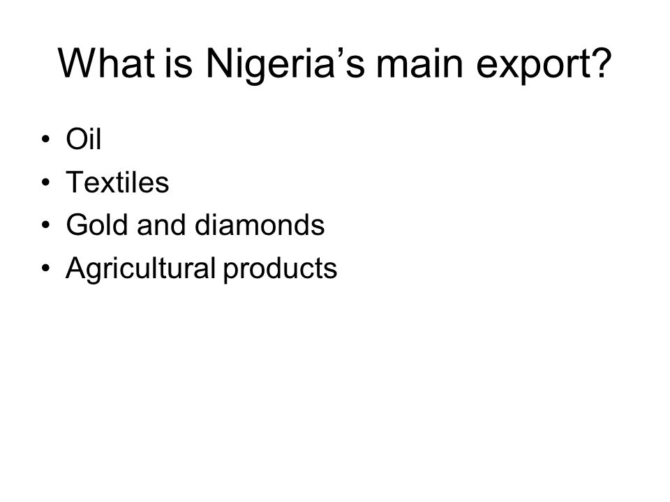 What is Nigeria's main export? Oil Textiles Gold and diamonds Agricultural products