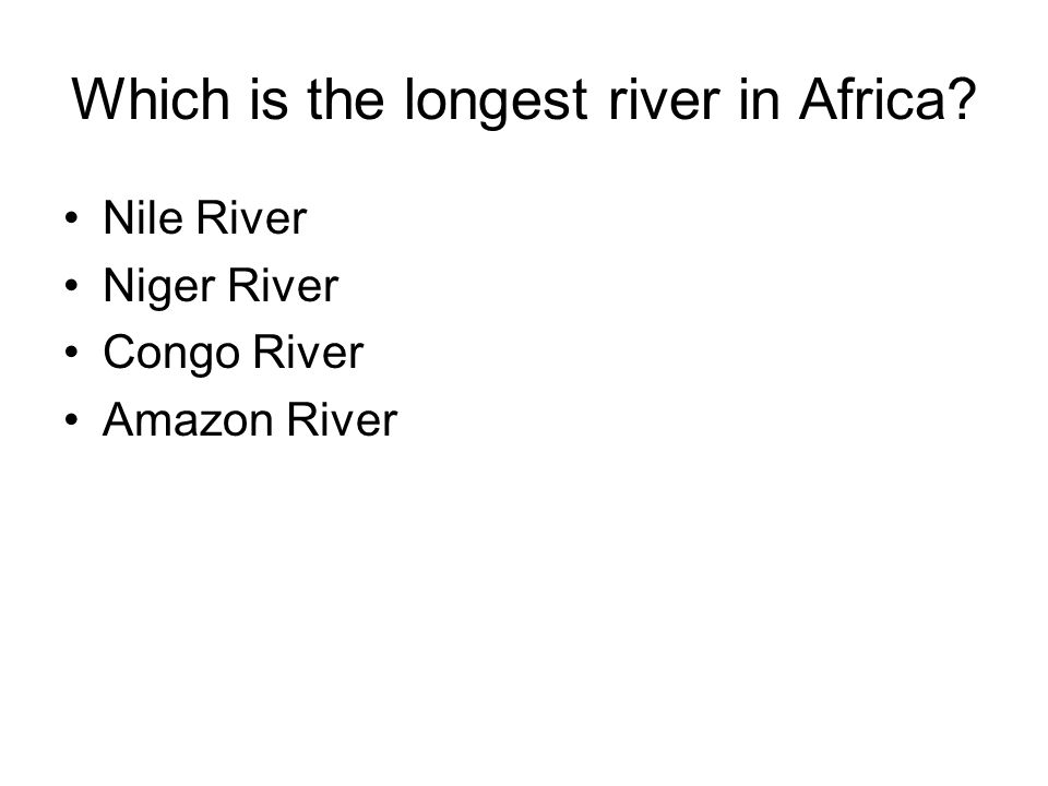 Which is the longest river in Africa? Nile River Niger River Congo River Amazon River
